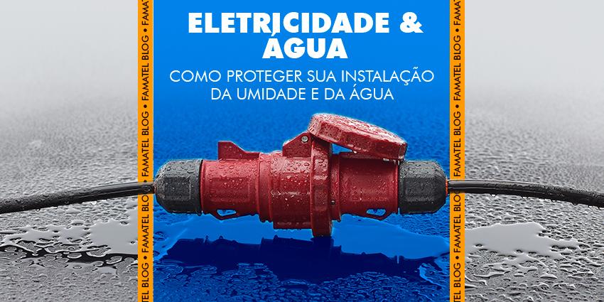 Eletricidade e água: Como proteger sua instalação da umidade e da água